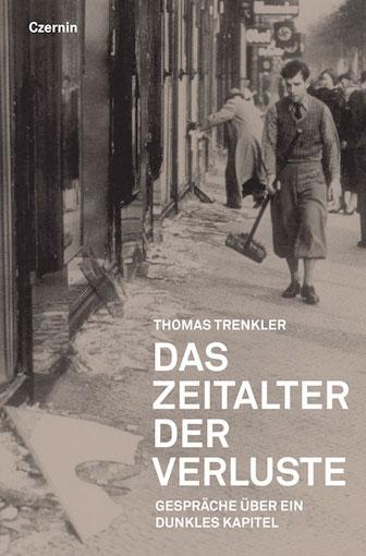 Thomas Trenkler: Das Zeitalter der Verluste. Gespräche über ein dunkles Kapitel Czernin 2013, 248 Seiten, 24,90