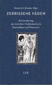 Roberta S. Kremer (Hg.): Zerrissene Fäden. Die Zerstörung der jüdischen Modeindustrie in Deutschland und  Österreich. Steidl 2013,  198 S.,  18 Euro