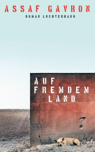 Assaf Gavron:  Auf fremdem Land. Roman. Deutsch von Barbara Linner. Luchterhand, 2013, 544 S.,  23,70