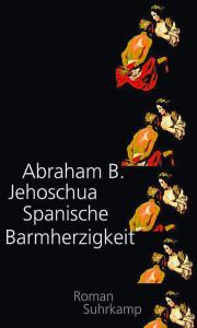 Abraham B.  Jehoschua:  Spanische  Barmherzigkeit. Roman. Aus dem  Hebräischen von  Markus Lemke, Suhrkamp,  475 S.,  27,40 EUR