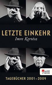 Imre Kertész:  Letzte Einkehr.  Tagebücher 2001–2009. Aus dem Ungarischen von Kristin Schwamm. Rowohlt 2013, 464 S.,  25.70 EUR