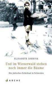 Elisabeth Åsbrink: Und im Wienerwald stehen noch immer die Bäume. Ein jüdisches Schicksal in Schweden. Aus dem Schwedischen von Gisela Kosubek. Arche 2014, 320 S.,€ 25,70