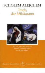 Scholem Alejchem: Tewje, der Milchmann. Aus dem Jiddischen von Armin Eidherr. Manesse-Verlag, 352 S., EUR 20,50