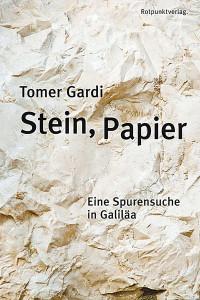 Tomer Gardi:  Stein, Papier. Eine Spurensuche in Galiläa. Aus dem Hebräischen von Markus Lemke. Rotpunkt Verlag;  296 S., € 27,50
