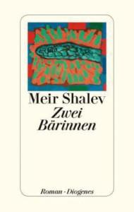 Meir Shalev:  Zwei Bärinnen.  Aus dem Hebräi-schen von Ruth Achlama; Diogenes Verlag, 416 S., € 23,60