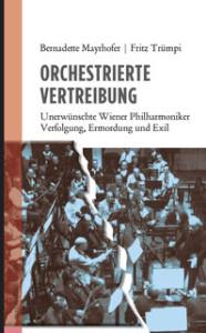 Bernadette Mayr- hofer, Fritz Trümpi:  Orchestrierte Vertreibung. Unerwünschte  Wiener Philharmoniker. Verfolgung, Ermordung und Exil. Mandelbaum Verlag 280 S., € 24,90
