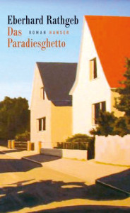 Eberhard Rathgeb: Das Paradiesghetto. Carl Hanser Verlag; 240 S., € 19,50