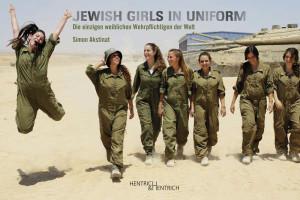 Simon Akstinat:  Jewish Girls in Uniform.  Die einzigen weiblichen Wehrpflichtigen der Welt.  Hentrich & Hentrich, 108 S., € 19,90