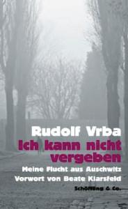 Rudolf Vrba: Ich kann nicht  vergeben.  Meine Flucht  aus Auschwitz. Mit einem Vorwort von Beate Klarsfeld.  Schöffling Verlag,  528 S.,  15,40 EUR
