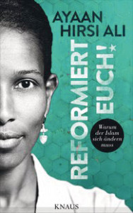 Ayaan Hirsi Ali: Reformiert euch! Warum der Islam sich ändern muss. Albrecht Knaus Verlag 2015, 304 S., € 19,99