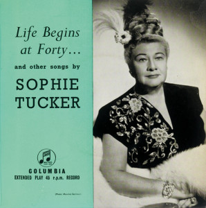 Sophie Tucker: Life beginns at Forty ..., um 1947.
