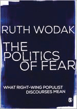 Ruth Wodak:  The Politics of Fear. What Right-Wing Populist Discourses Mean. Sage 2015, 256 S., € 35,26