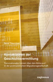 Nora Sternfeld:  Kontaktzonen der Geschichtsvermittlung. Transnationales Lernen über den Holocaust  in der postnazistischen  Migrationsgesellschaft.  zaglossus Verlag,  260 S., € 19,95