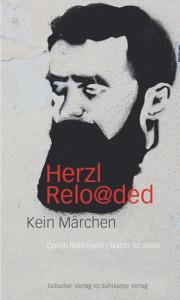 Doron Rabinovici & Natan Sznaider:  Herzl Relo@ded. Kein Märchen. Jüdischer Verlag im Suhrkamp Verlag,  207 S., € 20,60