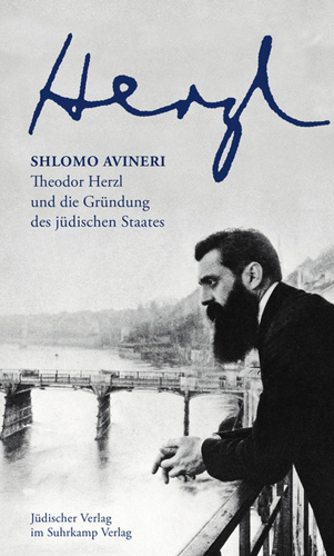 Shlomo Avineri:  Theodor Herzl und  die Gründung des jüdischen Staates. Aus dem Englischen von Eva-Maria Thimme. Jüdischer Verlag im Suhrkamp Verlag. 363 S., € 27,50