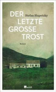 Stefan Slupetzky: Der letzte große Trost. Rowohlt 2016 256 S., € 20,60